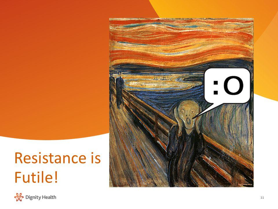 11 Resistance is Futile!