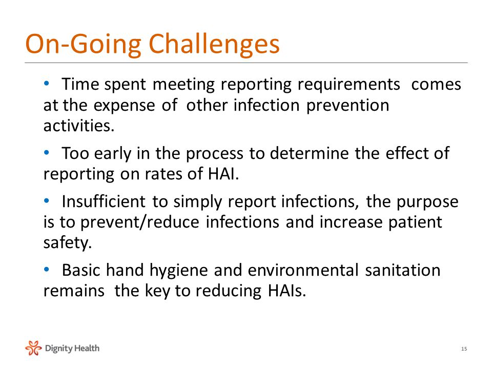 15 Time spent meeting reporting requirements comes at the expense of other infection prevention activities.