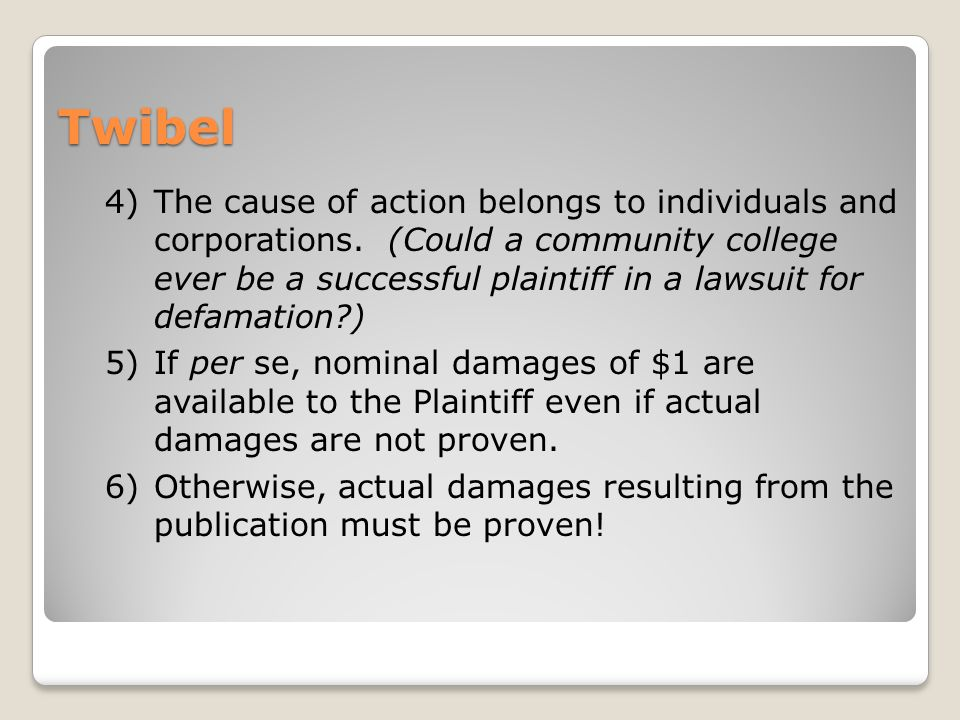 Twibel 4)The cause of action belongs to individuals and corporations. (Could a community college ever be a successful plaintiff in a lawsuit for defam