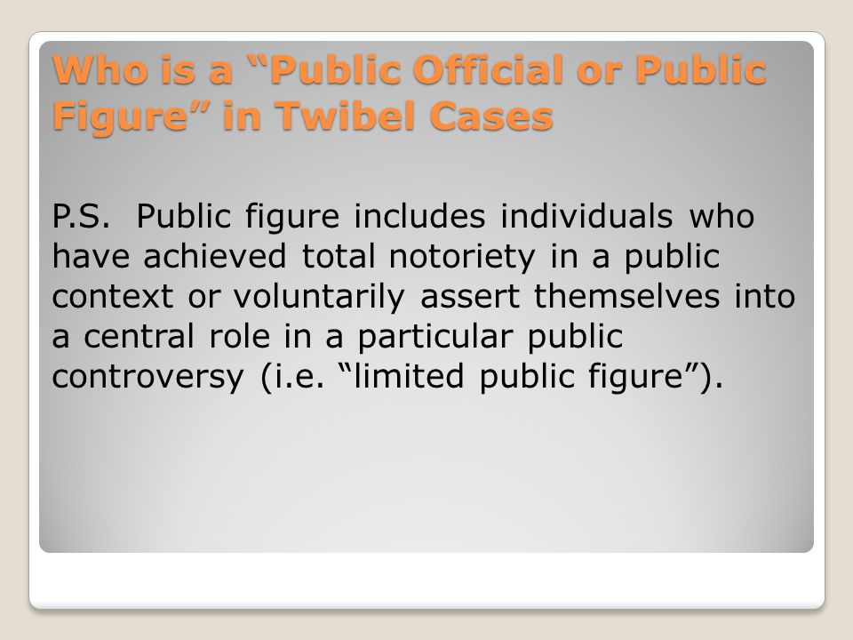 Who is a Public Official or Public Figure in Twibel Cases P.S.
