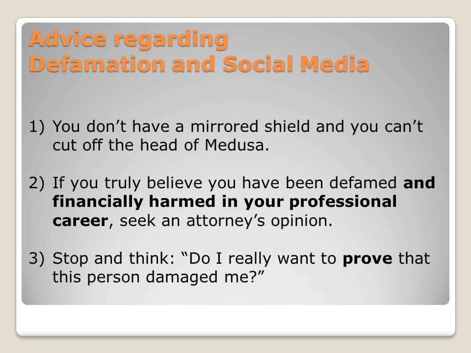 Advice regarding Defamation and Social Media 1)You don't have a mirrored shield and you can't cut off the head of Medusa.