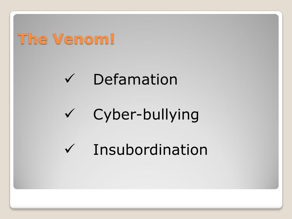 The Venom! Defamation Cyber-bullying Insubordination