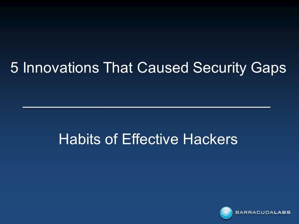 5 Innovations That Caused Security Gaps Habits of Effective Hackers
