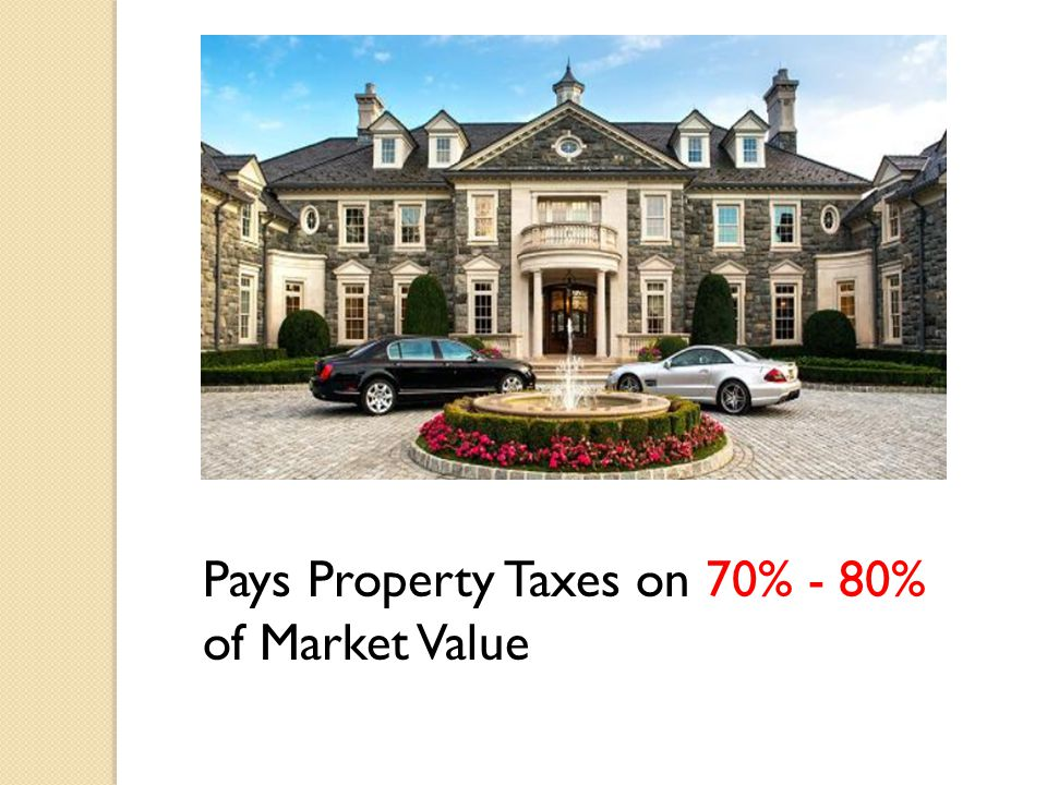 Pays Property Taxes on 70% - 80% of Market Value