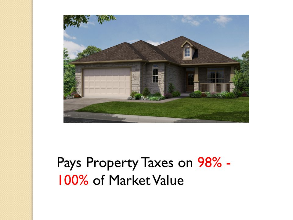 Pays Property Taxes on 98% - 100% of Market Value