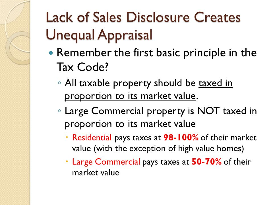 Lack of Sales Disclosure Creates Unequal Appraisal Remember the first basic principle in the Tax Code.