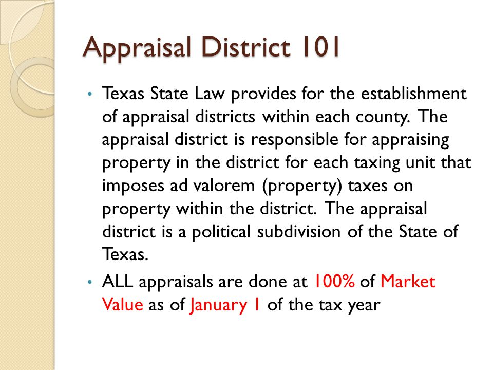Appraisal District 101 Texas State Law provides for the establishment of appraisal districts within each county.