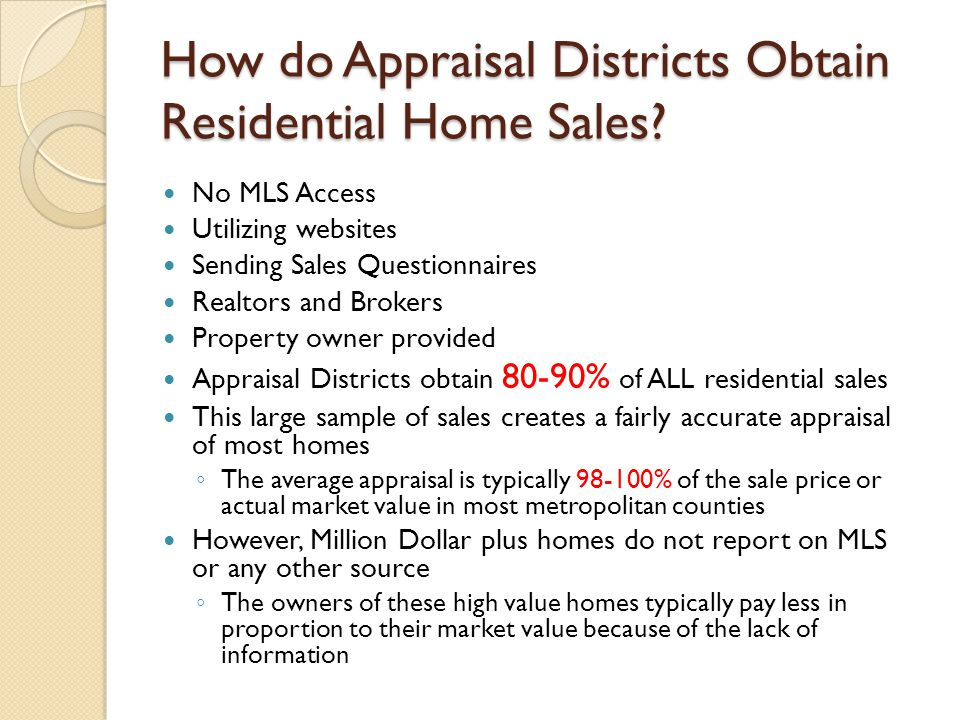 How do Appraisal Districts Obtain Residential Home Sales? No MLS Access Utilizing websites Sending Sales Questionnaires Realtors and Brokers Property