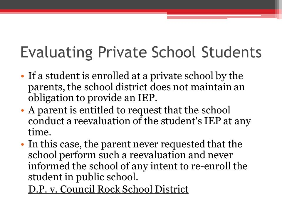 If a student is enrolled at a private school by the parents, the school district does not maintain an obligation to provide an IEP.