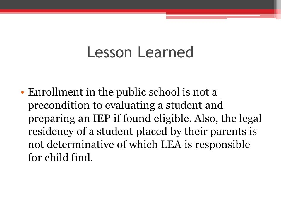 Lesson Learned Enrollment in the public school is not a precondition to evaluating a student and preparing an IEP if found eligible.