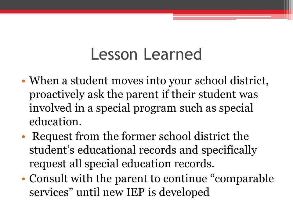 Lesson Learned When a student moves into your school district, proactively ask the parent if their student was involved in a special program such as special education.