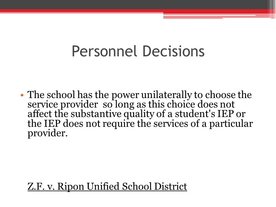 Personnel Decisions The school has the power unilaterally to choose the service provider so long as this choice does not affect the substantive quality of a student s IEP or the IEP does not require the services of a particular provider.