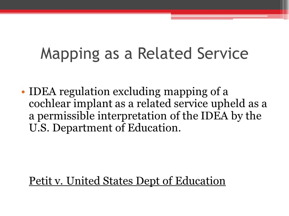 Mapping as a Related Service IDEA regulation excluding mapping of a cochlear implant as a related service upheld as a a permissible interpretation of the IDEA by the U.S.