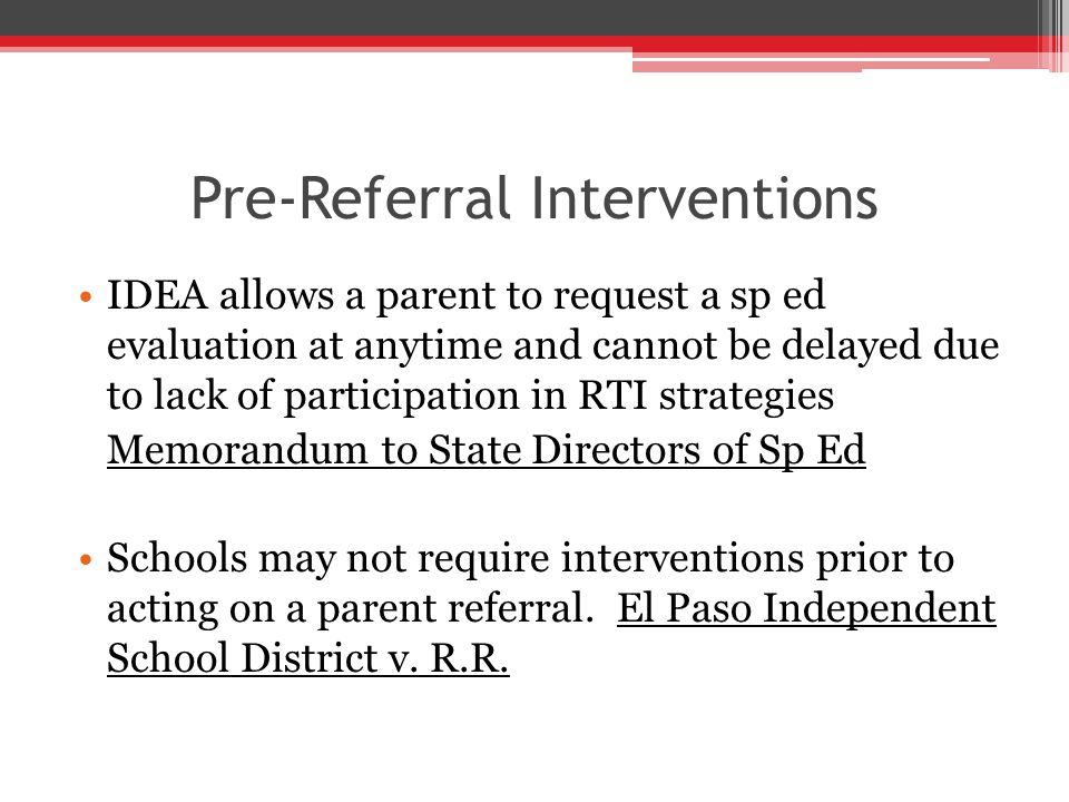 Unilateral Placements Factors for Reimbursement IEP did not provide FAPE, and Parental Placement is Appropriate  Need not be an approved special education facility  Personnel need not be credentialed Equitable Factors  Parental notice of disagreement and intent to make a unilateral placement requesting public payment  Providing school opportunity to evaluate student  Unreasonable actions by the parents Burlington v.