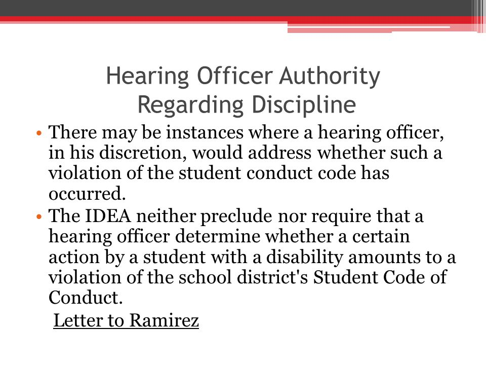 Hearing Officer Authority Regarding Discipline There may be instances where a hearing officer, in his discretion, would address whether such a violation of the student conduct code has occurred.