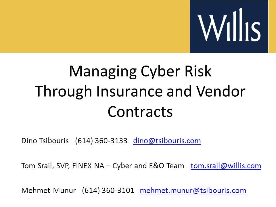 Managing Cyber Risk Through Insurance and Vendor Contracts Dino Tsibouris (614) 360-3133 dino@tsibouris.comdino@tsibouris.com Tom Srail, SVP, FINEX NA
