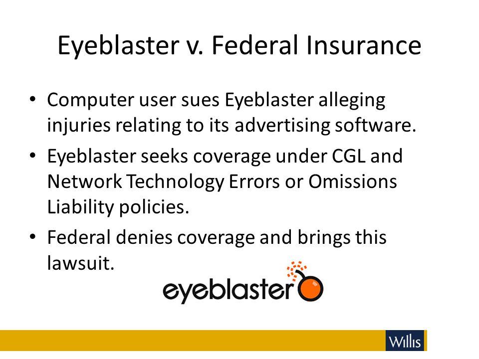 Eyeblaster v. Federal Insurance Computer user sues Eyeblaster alleging injuries relating to its advertising software. Eyeblaster seeks coverage under
