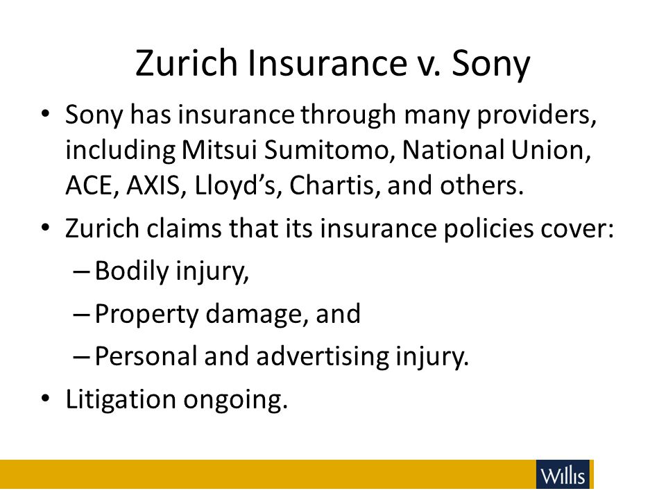 Zurich Insurance v. Sony Sony has insurance through many providers, including Mitsui Sumitomo, National Union, ACE, AXIS, Lloyd's, Chartis, and others