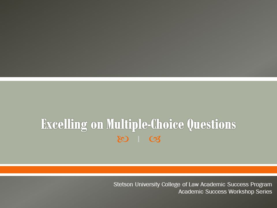  Excelling on Multiple-Choice Questions o Identify reasons why law students struggle with multiple-choice questions o Become aware of two kinds of multiple-choice questions o Appreciate the knowledge and skills required to respond to multiple-choice questions o Learn and apply a four-step approach to responding to multiple-choice questions 2