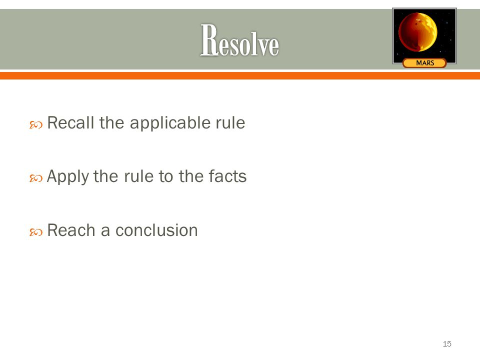  Recall the applicable rule  Apply the rule to the facts  Reach a conclusion 15