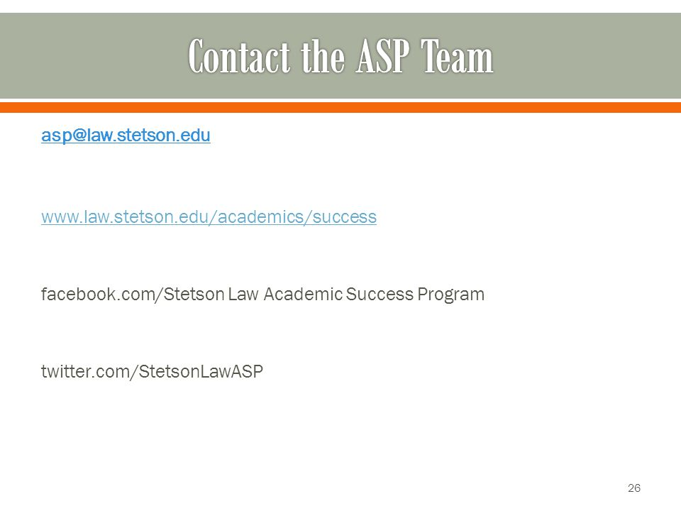 asp@law.stetson.edu www.law.stetson.edu/academics/success facebook.com/Stetson Law Academic Success Program twitter.com/StetsonLawASP 26