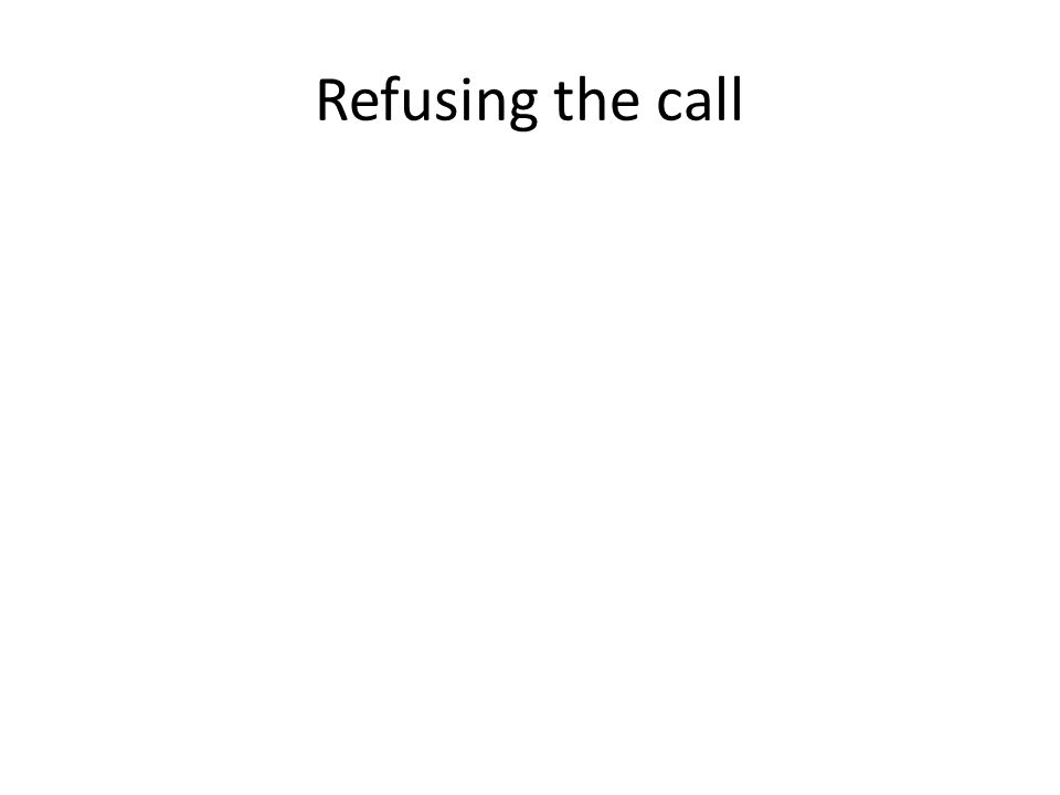 Refusing the call
