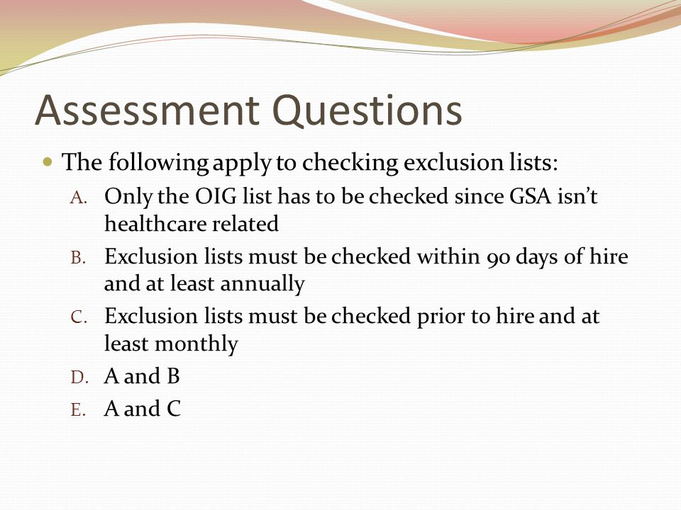 Assessment Questions The following apply to checking exclusion lists: A.