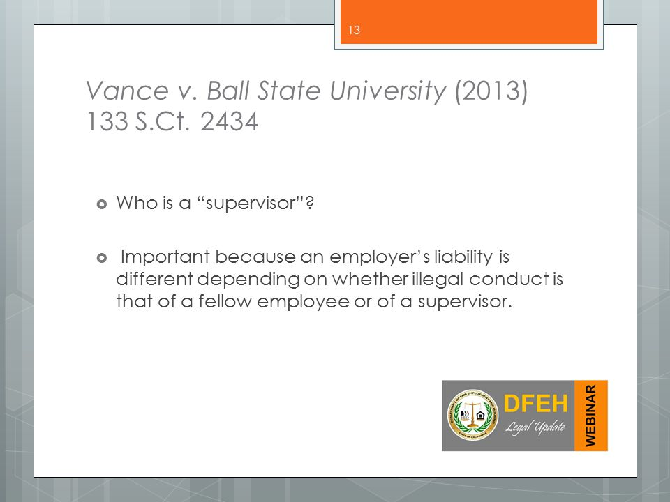Vance v.Ball State University (2013) 133 S.Ct. 2434  Who is a supervisor .