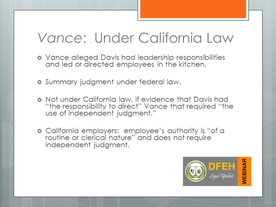 Vance: Under California Law  Vance alleged Davis had leadership responsibilities and led or directed employees in the kitchen.
