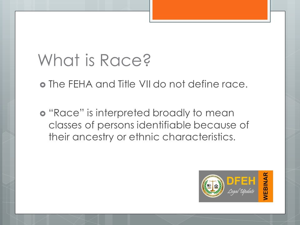 What is Race. The FEHA and Title VII do not define race.