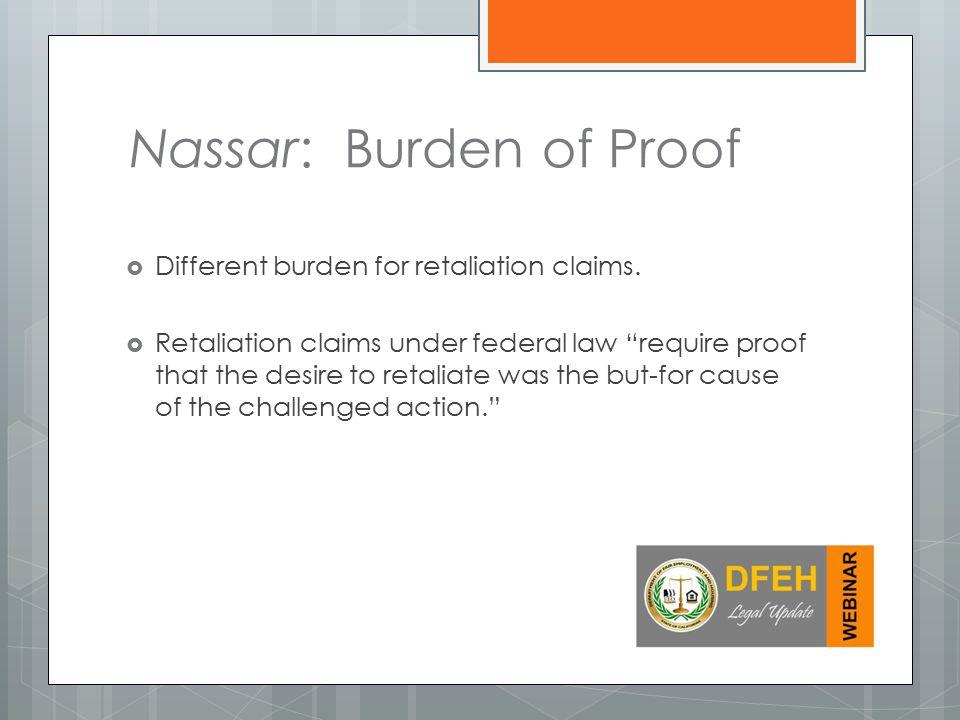 Nassar: Burden of Proof  Different burden for retaliation claims.
