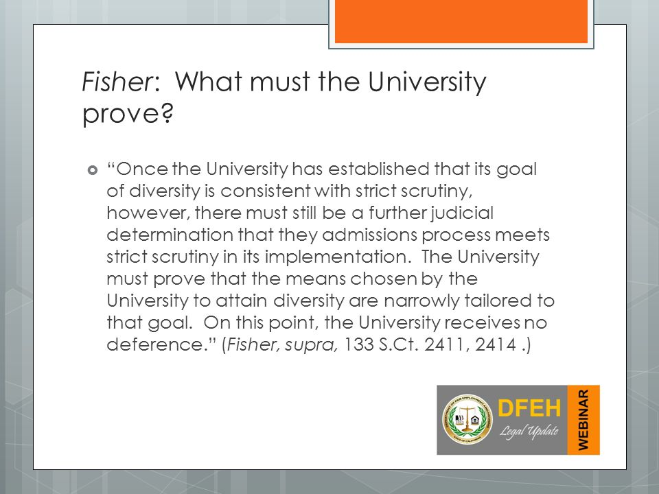  Once the University has established that its goal of diversity is consistent with strict scrutiny, however, there must still be a further judicial determination that they admissions process meets strict scrutiny in its implementation.