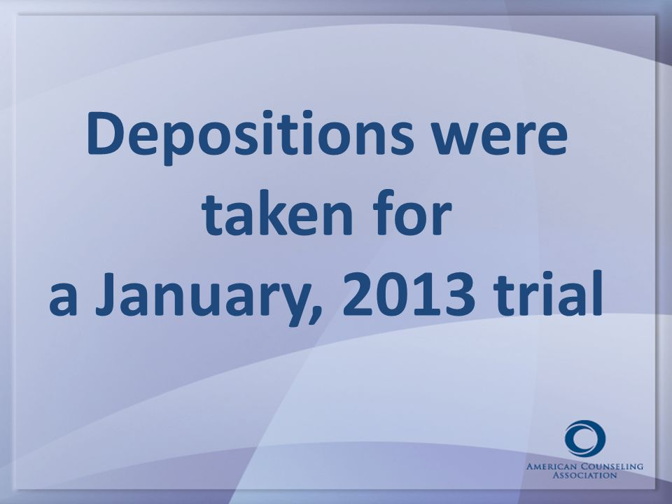 Depositions were taken for a January, 2013 trial