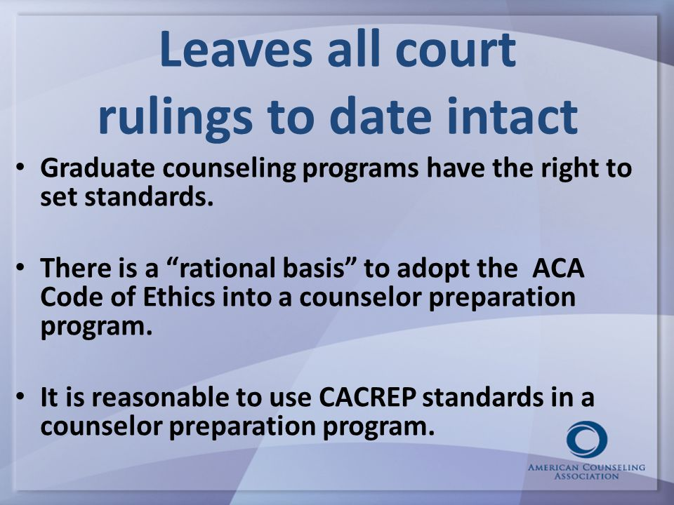 Leaves all court rulings to date intact Graduate counseling programs have the right to set standards.