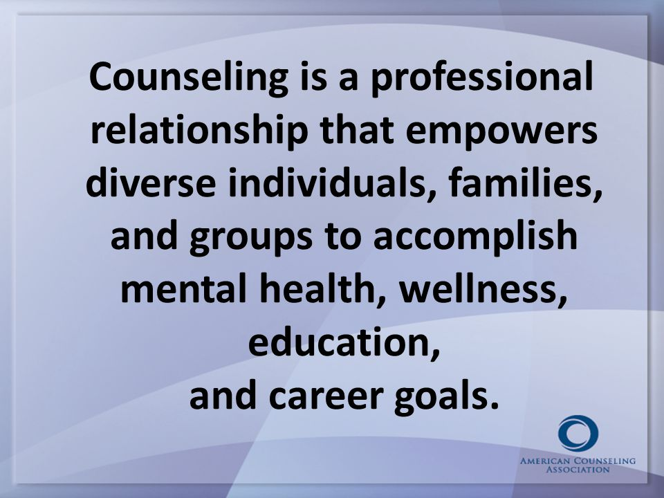 Counseling is a professional relationship that empowers diverse individuals, families, and groups to accomplish mental health, wellness, education, and career goals.