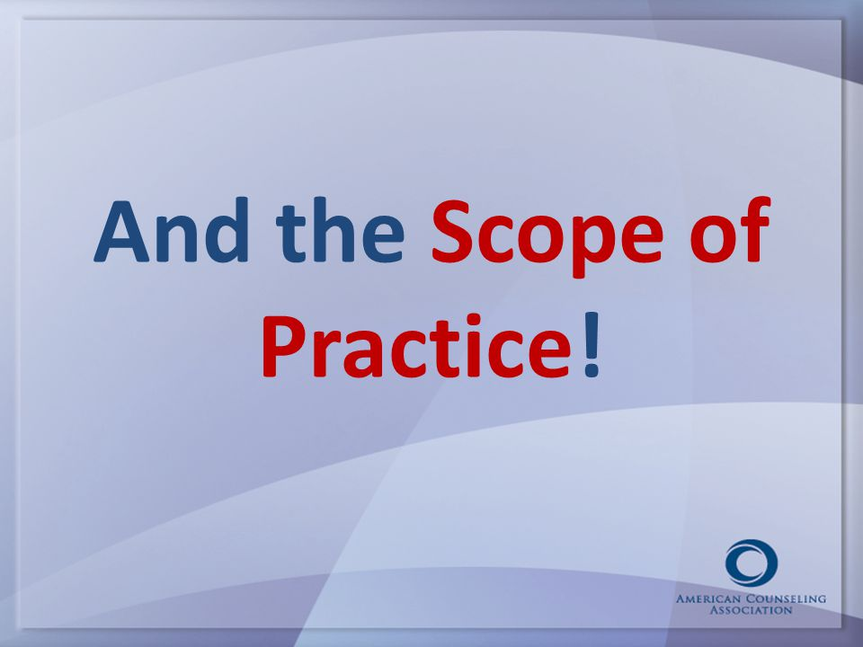 And the Scope of Practice!