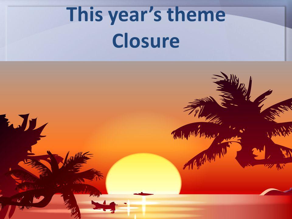 This year's theme Closure