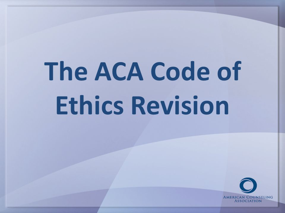 The ACA Code of Ethics Revision