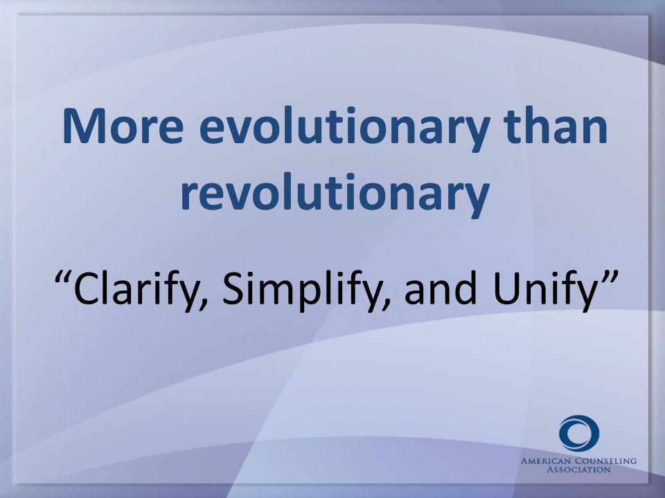 More evolutionary than revolutionary Clarify, Simplify, and Unify