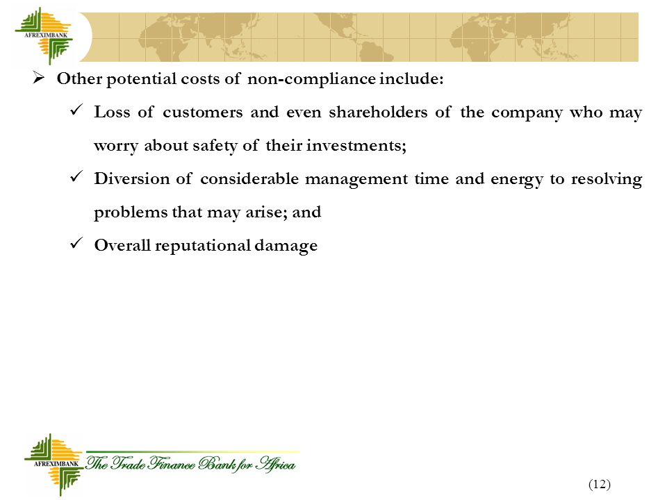 (12)  Other potential costs of non-compliance include: Loss of customers and even shareholders of the company who may worry about safety of their investments; Diversion of considerable management time and energy to resolving problems that may arise; and Overall reputational damage