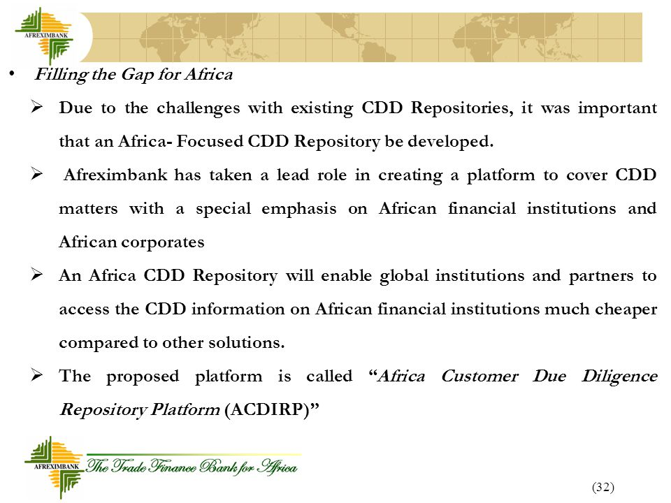 (32) Filling the Gap for Africa  Due to the challenges with existing CDD Repositories, it was important that an Africa- Focused CDD Repository be developed.