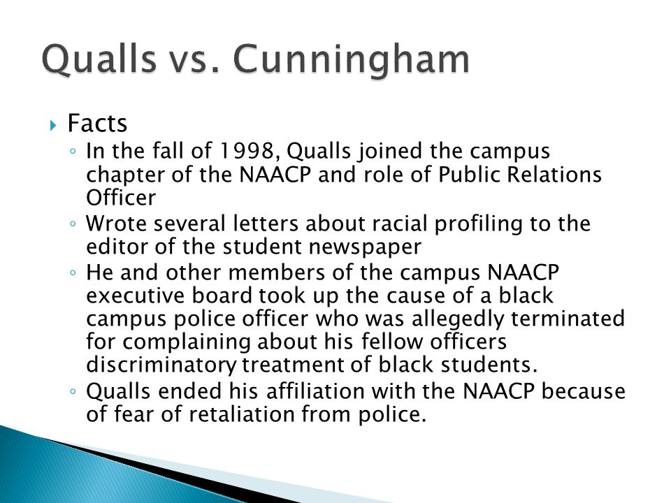  Facts ◦ In the fall of 1998, Qualls joined the campus chapter of the NAACP and role of Public Relations Officer ◦ Wrote several letters about racial