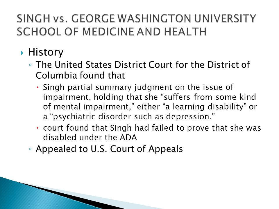  History ◦ The United States District Court for the District of Columbia found that  Singh partial summary judgment on the issue of impairment, hold