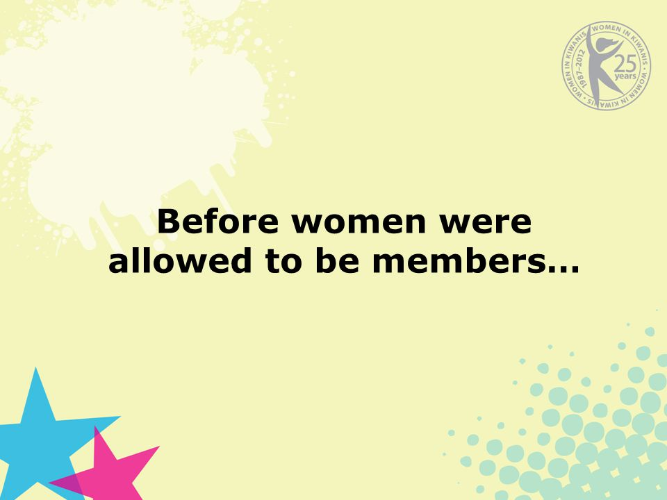 Before women were allowed to be members…