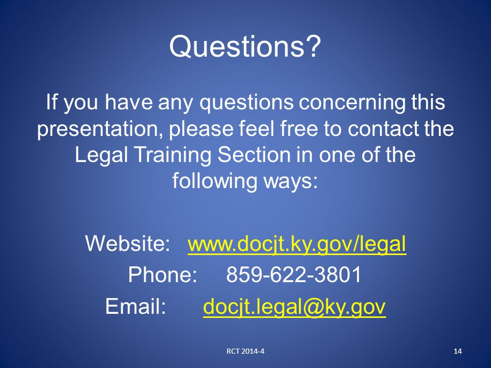 Questions? If you have any questions concerning this presentation, please feel free to contact the Legal Training Section in one of the following ways