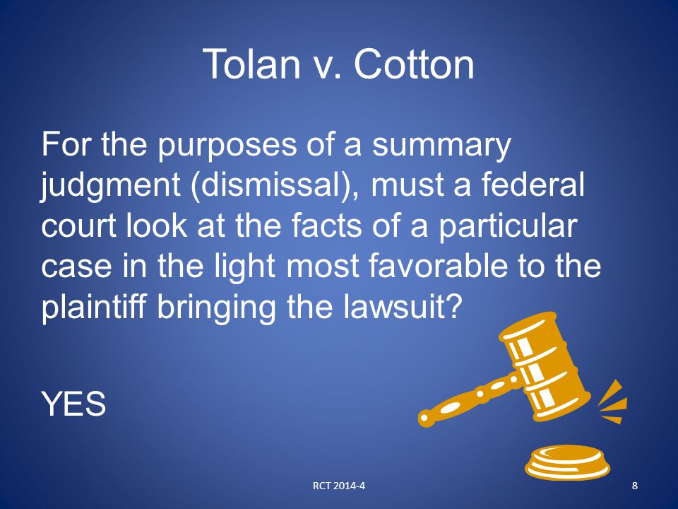 Tolan v. Cotton For the purposes of a summary judgment (dismissal), must a federal court look at the facts of a particular case in the light most favo