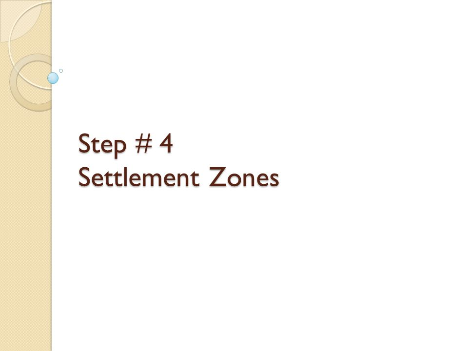 Step # 4 Settlement Zones