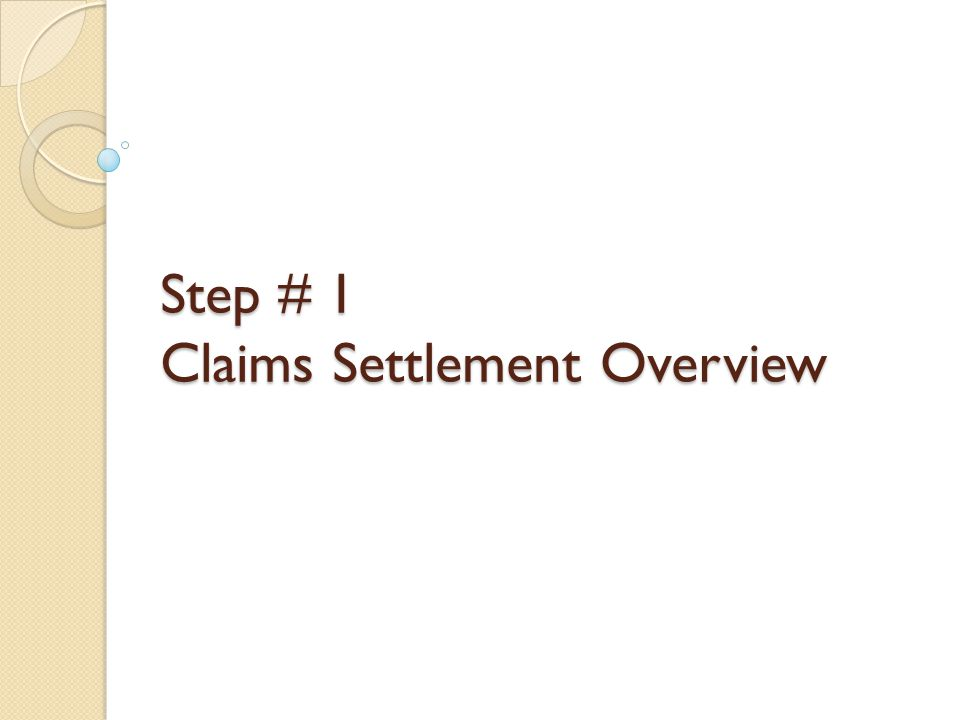 Step # 1 Claims Settlement Overview