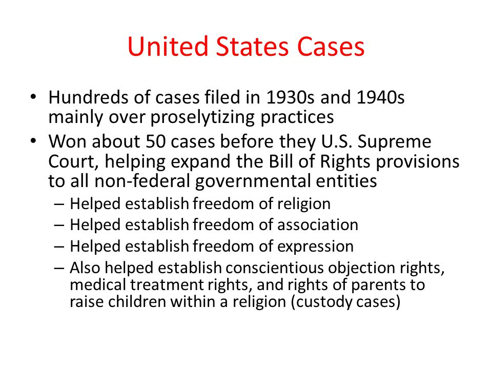United States Cases Hundreds of cases filed in 1930s and 1940s mainly over proselytizing practices Won about 50 cases before they U.S.