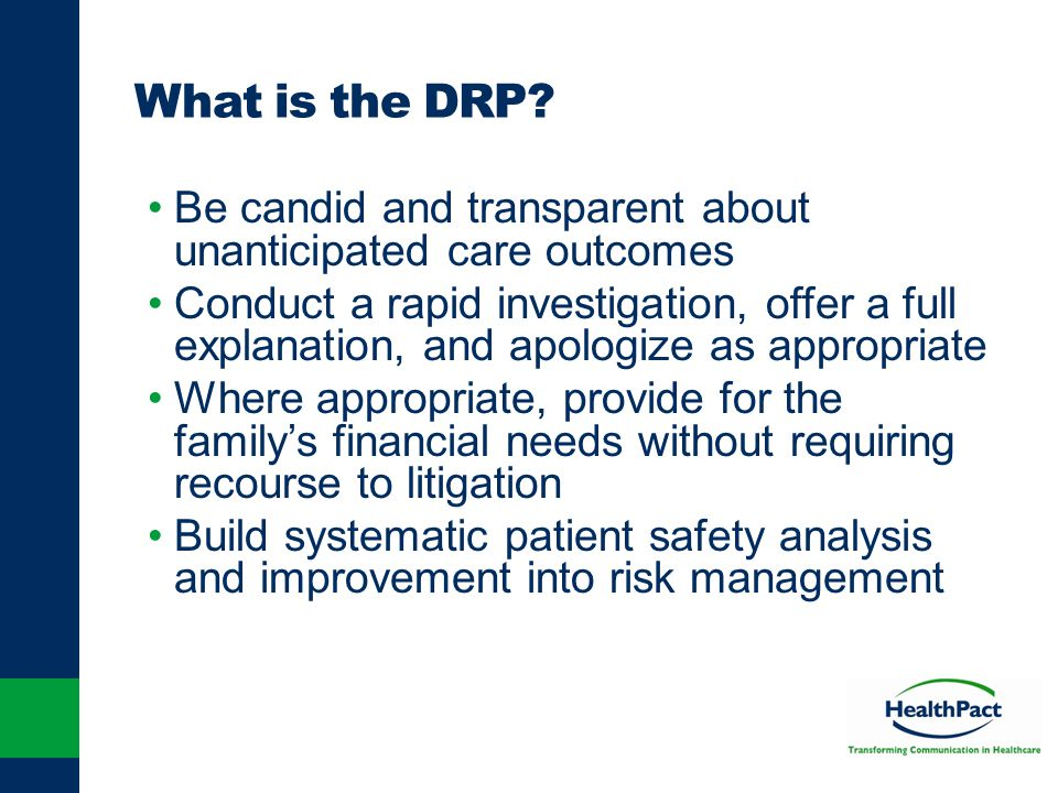 What is the DRP? Be candid and transparent about unanticipated care outcomes Conduct a rapid investigation, offer a full explanation, and apologize as